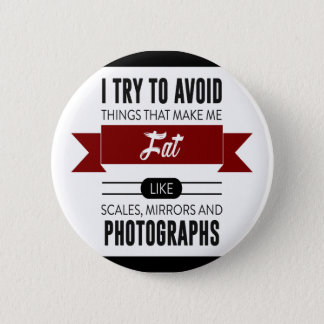 Scales Mirrors Photographs Make Me Fat Pinback Button