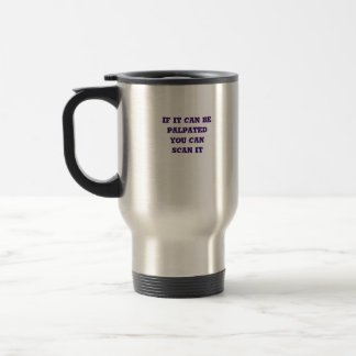 Scanning Arts Lab, If it can be palpatedyou can... 15 Oz Stainless Steel Travel Mug