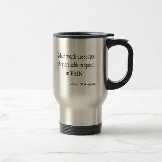 Scarce Words Seldom Spent Vain Shakespeare Quote Travel Mug