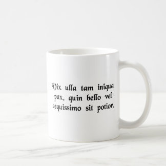 Scarcely is there any peace so unjust that it is.. coffee mug