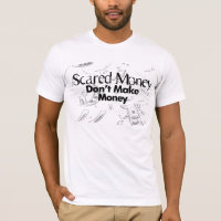 Scared Money Don't Make Money T-Shirt