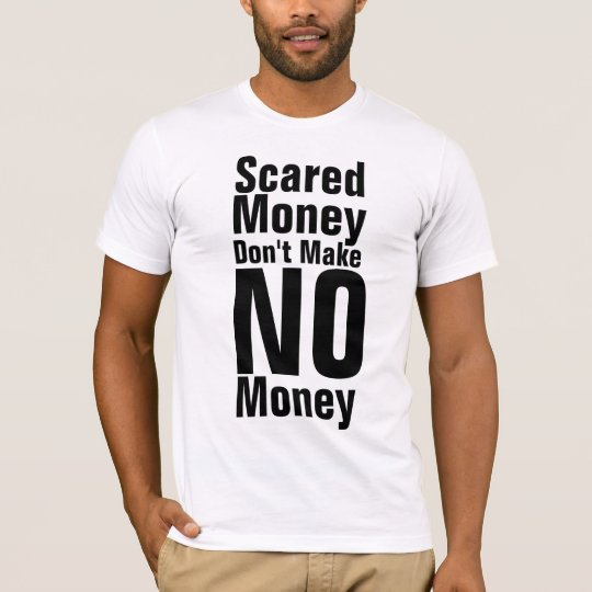 Scared Money Don't Make No Money Gifts T-Shirt