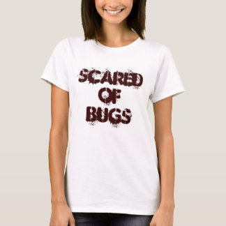 Scared Of Bugs T-Shirt