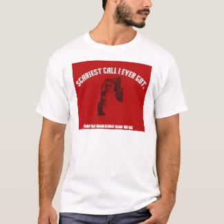 Scariest phone call ever T-Shirt