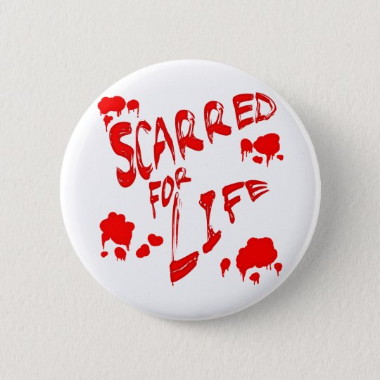 Scarred For Life Pinback Button