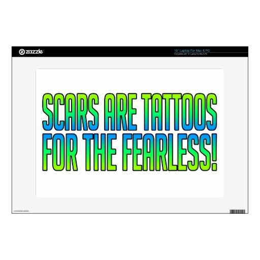 """Scars Are Tattoos For the Fearless Skin For 15"""" Laptop"""