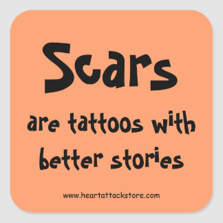 Scars are tattoos with a better story square sticker