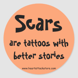 Scars are tattoos with a better story round sticker