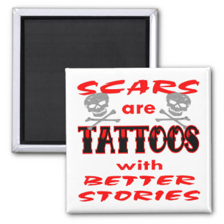 Scars Are Tattoos With Better Stories 2 Inch Square Magnet
