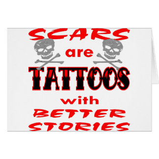 Scars Are Tattoos With Better Stories Card