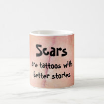 Scars are tattoos with better stories. coffee mug