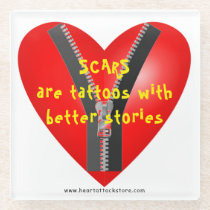 Scars are tattoos with better stories glass coaster