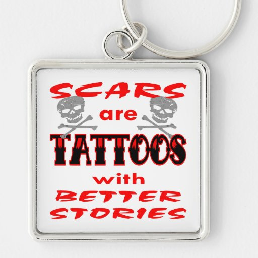 Scars Are Tattoos With Better Stories Keychain