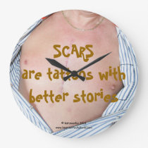 Scars are tattoos with better stories large clock