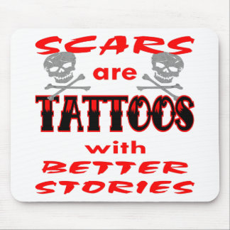 Scars Are Tattoos With Better Stories Mouse Pads