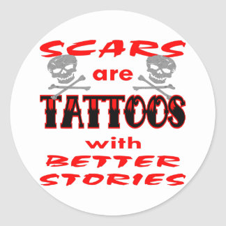 Scars Are Tattoos With Better Stories Stickers