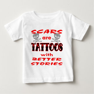 Scars Are Tattoos With Better Stories Tees