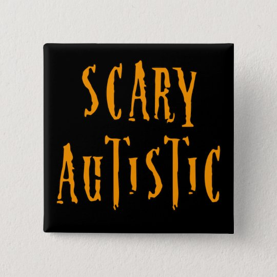 Scary Autistic Buttons