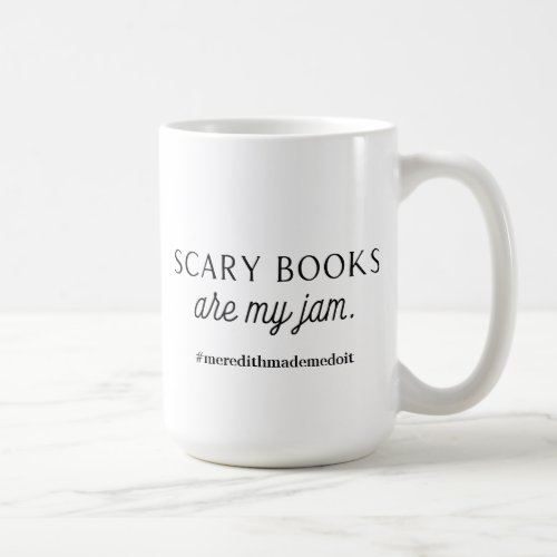 Scary books are my jam mug coffee mug