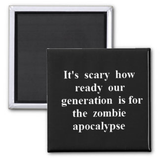 Scary Generation Ready for Zombie Apocalyse funny 2 Inch Square Magnet