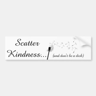 Scatter Kindness & don't be a dick bumper sticker