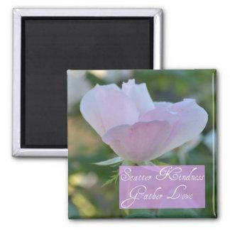 Scatter Kindness, Gather Love Rose Magnet