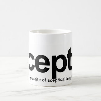 Sceptic, The opposite of sceptical is gullible Classic White Coffee Mug