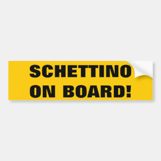 SCHETTINO ON BOARD! BUMPER STICKER