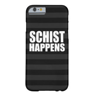 Schist Happens Barely There iPhone 6 Case