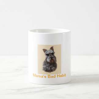 Schnauzer Coffee Mug Mama's Bad Habit