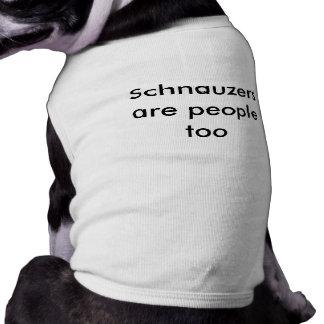 Schnauzers are people too tee