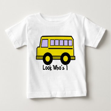 Toddler & Baby themed School Bus/ Look Who's 1 Baby T-Shirt