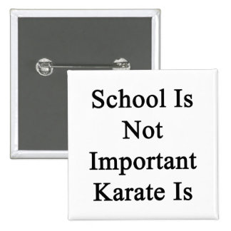 School Is Not Important Karate Is Pinback Button