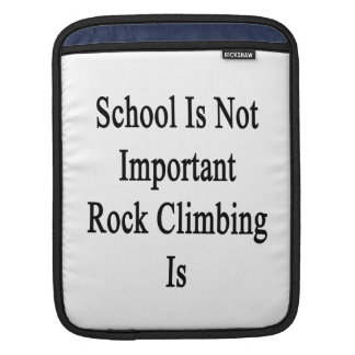 School Is Not Important Rock Climbing Is iPad Sleeve
