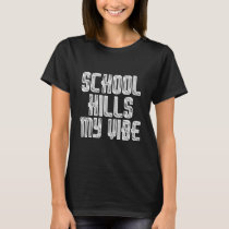 School Kills My Vibe shirt