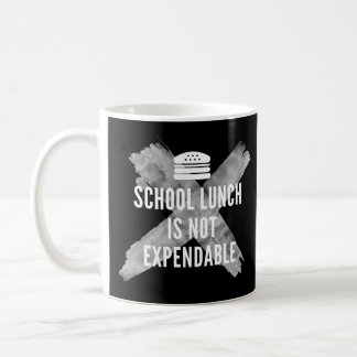 School Lunch is not Expendable! Coffee Mug