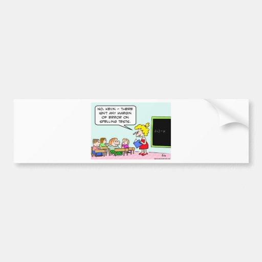 school margin error spelling tests bumper stickers