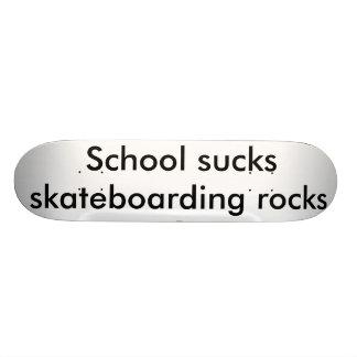 School sucks skateboarding rocks, school sucks ... skateboard