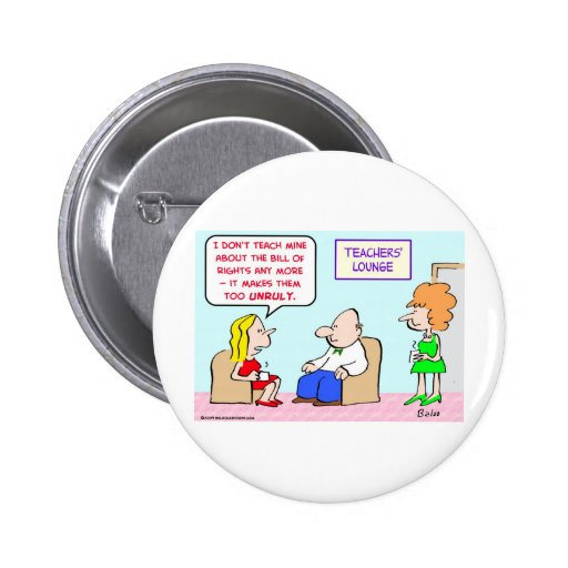 school teacher bill of rights unruly pinback buttons
