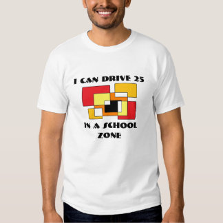 school zone 1, I Can Drive 25, In a School Zone T Shirt