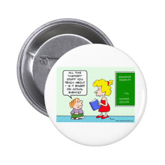 schoolboy asks if history is based on actual event pinback button
