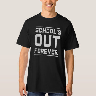 School's Out Forever T-Shirt