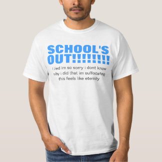 schools out (i lied) t shirt