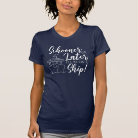 Schooner or Later I'll be on a Ship Nautical T-Shirt
