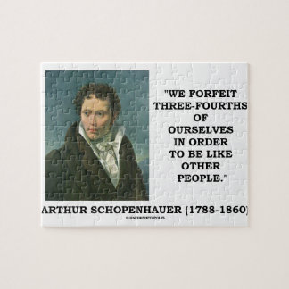 Schopenhauer We Forfeit Three-Fourths Ourselves Jigsaw Puzzle