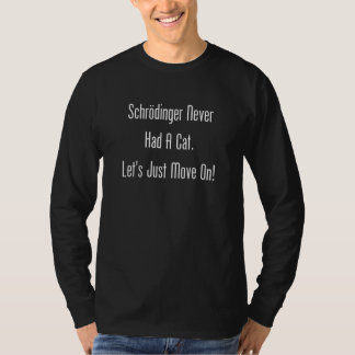 Schrodinger Never Had A Cat. Let's Just Move On! Tee Shirt