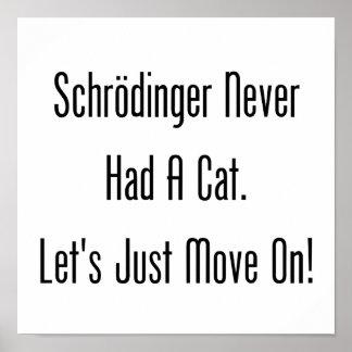 Schrodinger nunca tenía un gato. ¡Apenas Póster