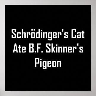 Schrodinger s Cat Ate B F Skinner s Pigeon Poster