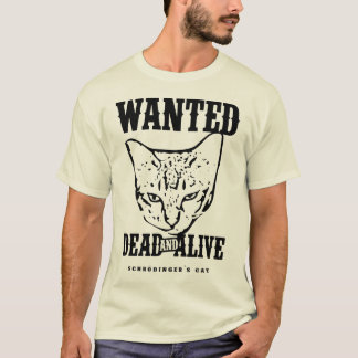 Schrödinger's Cat Wanted Dead & Alive T-Shirt