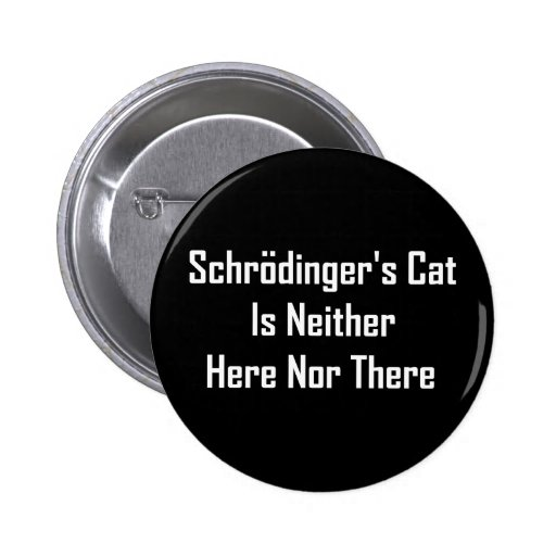 Schrodinger's Cat Is Neither Here Nor There 2 Inch Round Button